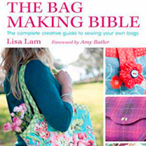 The Bag Making Bible: The Complete Guide by Lisa Lam