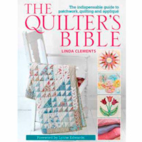 The Quilter's Bible: The Indispensable Guide to Patchwork, Quilting & Applique