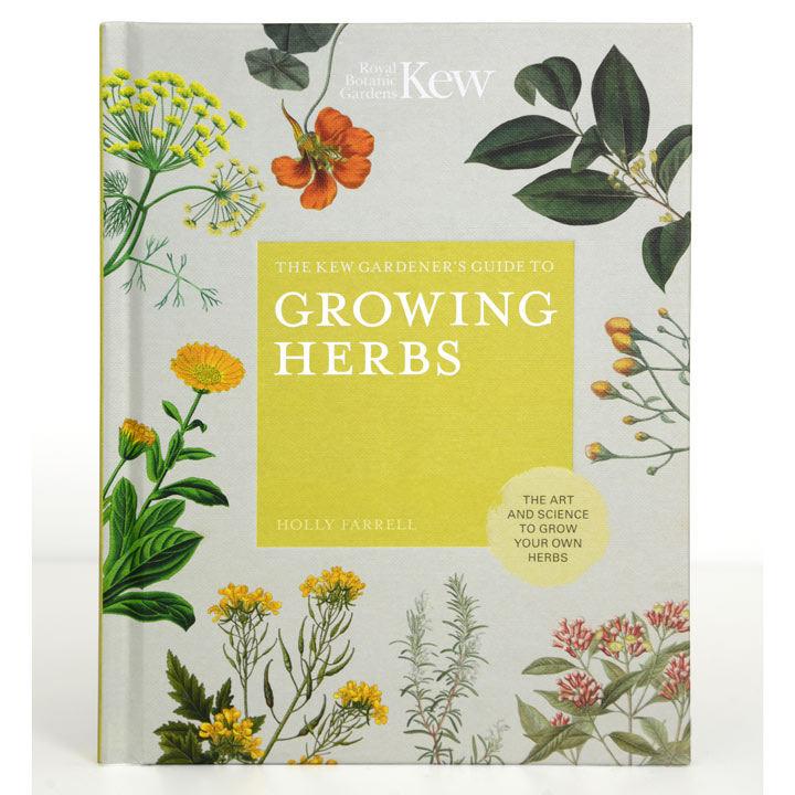 The Kew Gardener's Guide to Growing Herbs
